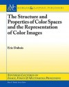 The Structure and Properties of Color Spaces and the Representation of Color Images - Eric Dubois