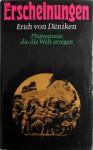 Erscheinungen: Phänomene die die Welt erregen - Erich von Däniken, Wilhelm Roggersdorf