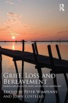 Grief, Loss and Bereavement: Evidence and Practice for Health and Social Care Practitioners - Peter Wimpenny, John Costello