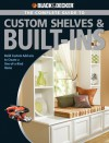 Black & Decker The Complete Guide to Custom Shelves & Built-ins: Build Custom Add-ons to Create a One-of-a-kind Home - Theresa Coleman