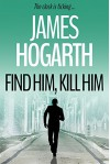 Find Him Kill Him - James Hogarth