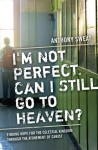 I'm Not Perfect. Can I Still Go to Heaven? - Anthony Sweat