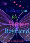 I'M HOLDING OUT FOR A VAMPIRE BOYFRIEND (Romance) - De-ann Black