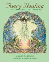 Faery Healing: The Lore and the Legacy - Margie McArthur, Jessica Macbeth