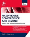 Fixed/Mobile Convergence and Beyond: Unbounded Mobile Communications - Richard Watson