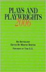 Plays and Playwrights 2006 - Martin Denton, John Hanley, Michael Baron, Kevin Doyle, Glyn O'Malley, Saviana Stanescu, Michael Puzzo, Josh Fox, P. Bauer, Michael Lew, Alex Duffy, Deepa Purohit, Kelly McAllister