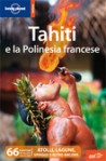 Lonely Planet Tahiti e la Polinesia Francese - Tony Wheeler, Jean-Bernard Carillet, Lonely Planet