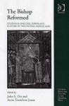 The Bishop Reformed: Studies Of Episcopal Power And Culture In The Central Middle Ages - John Nash Ott