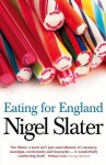 Eating for England. The Delights and Eccentricities of the British at Table - Nigel Slater