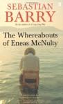 Whereabouts Of Eneas Mc Nulty - Sebastian Barry
