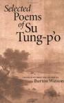 Selected Poems - Su Tung-p'o, Burton Watson