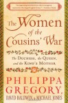 The Women of the Cousins' War: The Duchess, the Queen, and the King's Mother - David Baldwin, Michael Jones, Philippa Gregory