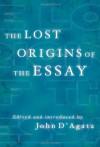 The Lost Origins of the Essay - John D'Agata