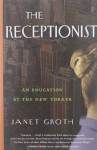 The Receptionist: An Education at The New Yorker - Janet Groth