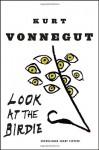 Look At The Birdie - Kurt Vonnegut