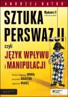 SZTUKA PERSWAZJI, czyli język wpływu i manipulacji. Wydanie II rozszerzone - Andrzej Batko