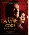 The Da Vinci Code Illustrated Screenplay: Behind the Scenes of the Major Motion Picture - Akiva Goldsman, Ron Howard