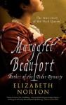 Margaret Beaufort: Mother of the Tudor Dynasty - Elizabeth Norton
