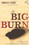 The Big Burn: Teddy Roosevelt and the Fire That Saved America - Timothy Egan