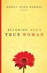 Becoming God's True Woman - Nancy Leigh DeMoss