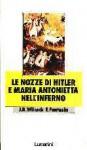 Le nozze di Hitler e Maria Antonietta nell'inferno - Juan Rodolfo Wilcock, Francesco Fantasia