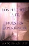 Los Hechos la Fe, y Nuestra Experiencia = Fact, Faith, and Experience - Watchman Nee