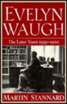 Evelyn Waugh: The Later Years, 1939-1966 - Martin Stannard