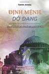 Dinh Menh Do Dang: Lich su The gioi qua Doi mat cua nguoi Hoi giao (Vietnamese Edition) - Tamim Ansary