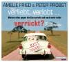 Verliebt, verlobt - verrückt?: Warum alles gegen die Ehe spricht und noch mehr dafür - Amelie Fried, Peter Probst, Amelie Fried, Peter Probst