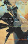 Around the House and In the Garden: A Memoir of Heartbreak, Healing and Home Improvement. - Dominique Browning