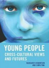 Young People: Cross-Cultural Views and Futures - Margaret Robertson, Sirpa Tani