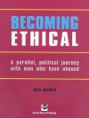 Becoming Ethical: A Parallel, Political Journey with Men Who Have Abused - Alan Jenkins