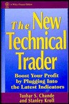 The New Technical Trader: Boost Your Profit by Plugging into the Latest Indicators (Wiley Finance) - Tushar S. Chande, Stanley Kroll