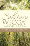 Solitary Wicca For Life: Complete Guide to Mastering the Craft on Your Own - Arin Murphy-Hiscock