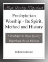 Presbyterian Worship - Its Spirit, Method and History - Robert Johnston