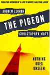 The Pigeon: Nothing Goes Unseen - Christopher Motz, Andrew Lennon, Ryan C. Thomas