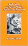 Reflections on Resemblance, Ritual and Religion - Brian K. Smith