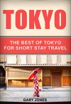 Tokyo: The Best Of Tokyo(Tokyo,Japan) (Short Stay Travel - City Guides Book 1) - Gary Jones