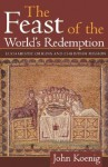 The Feast of the World's Redemption: Eucharistic Origins and Christian Mission - John Koenig