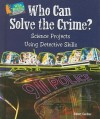 Who Can Solve the Crime?: Science Projects Using Detective Skills - Robert Gardner