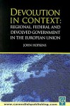 Devolution In Context: Regional, Federal And Devolved Government In The Eu - John Hopkins, W. John Hopkins
