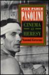 Pier Paolo Pasolini: Cinema as Heresy - Naomi greene