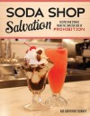 Soda Shop Salvation: Recipes and Stories from the Sweeter Side of Prohibition - Rae Katherine Eighmey