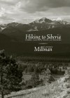 Hiking to Siberia: Curious Tales of Travel and Travelers - Lawrence Millman