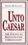 Unto Caesar (Loyola Lectures in Political Analysis) - David McLellan