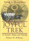 Joyful Trek: A Texan's Times and Travels - Robert H. Williams, Craig Miner
