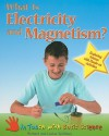 What Is Electricity and Magnetism?: Exploring Science with Hands-On Activities - Richard Spilsbury, Louise Spilsbury