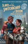 Slaves of the Switchboard of Doom: A Novel of Retropolis - Bradley W. Schenck