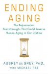 Ending Aging: The Rejuvenation Breakthroughs That Could Reverse Human Aging in Our Lifetime - Aubrey de Grey, Michael Rae