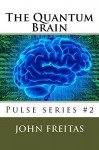 The Quantum Brain (Pulse: when gravity fails Book 2) - John Freitas